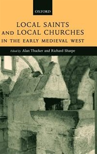 Book Local Saints and Local Churches in the Early Medieval West by Alan Thacker