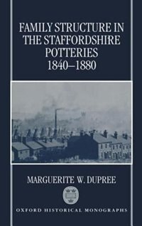 Book Family Structure in the Staffordshire Potteries 1840-1880 by Marguerite W. Dupree