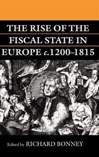 Book The Rise of the Fiscal State in Europe c.1200-1815: Rise Of Fiscal State In Europe by Richard Bonney