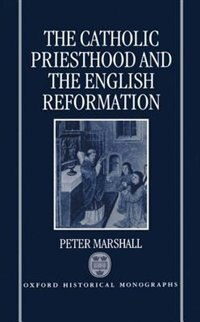 Book The Catholic Priesthood and the English Reformation by Peter Marshall