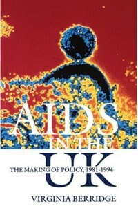 Book AIDS in the UK: The Making of Policy, 1981-1994 by Virginia Berridge