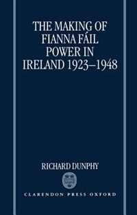 Book The Making of Fianna Fail Power in Ireland 1923-1948 by Richard Dunphy