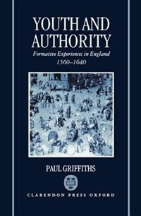 Book Youth and Authority: Formative Experiences in England 1560-1640 by Paul Griffiths