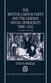Book The British Labour Party and the German Social Democrats 1900-1931 by Stefan Berger