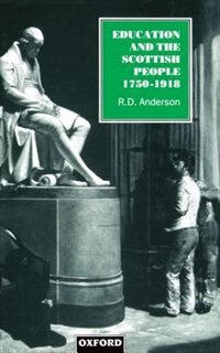 Book Education and the Scottish People, 1750-1918 by R. D. Anderson
