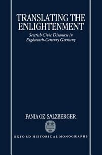 Book Translating the Enlightenment: Scottish Civic Discourse in Eighteenth-Century Germany by Fania Oz-salzberger