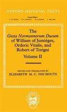 The Gesta Normannorum Ducum of William of Jumieges, Orderic Vitalis, and Robert of Torigni: Volume…
