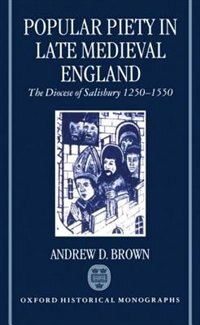 Book Popular Piety in Late Medieval England: The Diocese of Salisbury 1250-1550 by Andrew D. Brown