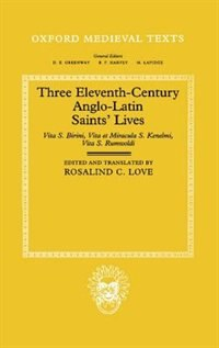 Book Three Eleventh-Century Anglo-Latin Saints Lives: Vita S. Birini, Vita et Miracula S. Kenelmi, and… by Rosalind C. Love