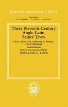 Three Eleventh-Century Anglo-Latin Saints Lives: Vita S. Birini, Vita et Miracula S. Kenelmi, and…