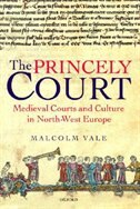 The Princely Court: Medieval Courts and Culture in North-West Europe, 1270-1380