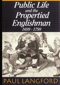 Book Public Life and the Propertied Englishman 1689-1798: The Ford Lectures Delivered in the University… by Paul Langford