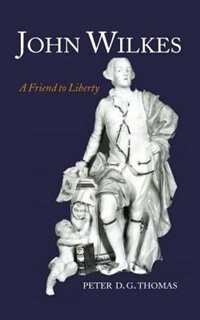 Book John Wilkes: A Friend to Liberty by Peter D. G. Thomas