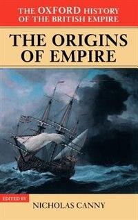 The Oxford History of the British Empire: Volume I: The Origins of Empire: British Overseas…
