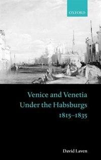 Venice and Venetia under the Habsburgs: 1815-1835