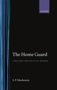 Book The Home Guard: A Military and Political History by S. P. MacKenzie