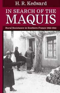 Book In Search of the Maquis: Rural Resistance in Southern France 1942-1944 by H. R. Kedward