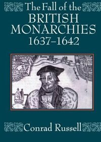 Book The Fall of the British Monarchies 1637-1642 by Conrad Russell