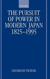 Book The Pursuit Of Power In Modern Japan 1825-1995 by Chushichi Tsuzuki