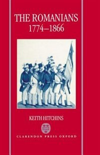 Book The Romanians, 1774-1866 by Keith Hitchins