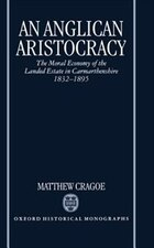 An Anglican Aristocracy: The Moral Economy of the Landed Estate in Carmarthenshire 1832-1895