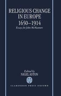 Book Religious Change in Europe 1650-1914: Essays for John McManners by Nigel Aston