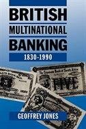 Book British Multinational Banking, 1830-1990 by Geoffrey Jones