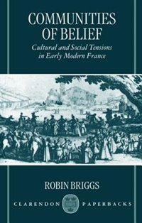 Book Communities of Belief: Cultural and Social Tensions in Early Modern France by Robin Briggs