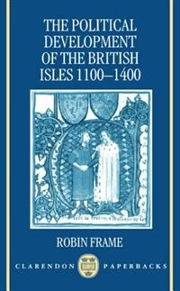 Book The Political Development of the British Isles 1100-1400 by Robin Frame