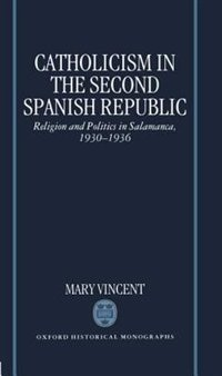 Book Catholicism in the Second Spanish Republic: Religion and Politics in Salamanca 1930-1936 by Mary Vincent