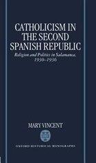 Catholicism in the Second Spanish Republic: Religion and Politics in Salamanca 1930-1936