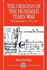 Book The Origins of the Hundred Years War: The Angevin Legacy 1250-1340 by Malcolm Vale