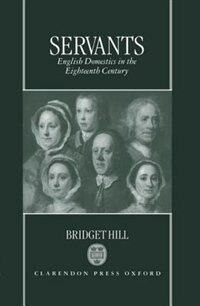 Book Servants: English Domestics in the Eighteenth Century by Bridget Hill