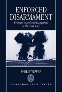 Enforced Disarmament: From the Napoleonic Campaigns to the Gulf War