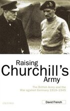 Raising Churchills Army: The British Army and the War against Germany 1919-1945