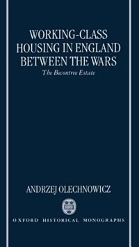 Book Working-Class Housing in England Between the Wars: The Becontree Estate by Andrzej Olechnowicz