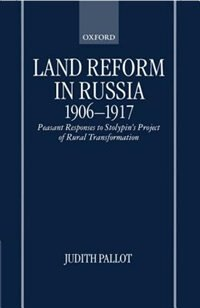 Book Land Reform in Russia, 1906-1917: Peasant Responses to Stolypins Project of Rural Transformation by Judith Pallot