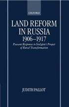 Land Reform in Russia, 1906-1917: Peasant Responses to Stolypins Project of Rural Transformation