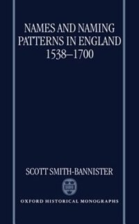 Book Names and Naming Patterns in England 1538-1700 by Scott Smith-Bannister