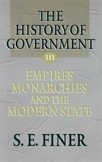 Book The History of Government from the Earliest Times: Volume III: Empires, Monarchies, and the Modern… by S. E. Finer