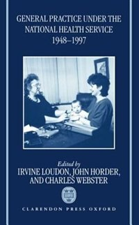 Book General Practice under the National Health Service, 1948-1997: The First Fifty Years by Irvine Loudon