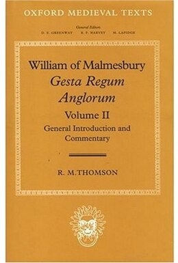 Book William of Malmesbury: Gesta Regum Anglorum: Volume II: General Introduction and Commentary: Gesta… by R. M. Thomson