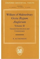 William of Malmesbury: Gesta Regum Anglorum: Volume II: General Introduction and Commentary: Gesta…