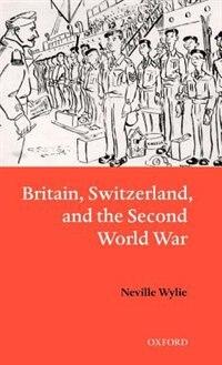 Britain, Switzerland, And The Second World War