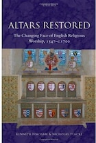 Altars Restored: The Changing Face of English Religious Worship, 1547-c.1700