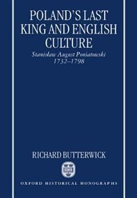 Book Polands Last King and English Culture: Stanislaw August Poniatowski, 1732-1798 by Richard Butterwick