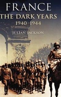 France: The Dark Years, 1940-1944: The Dark Years, 1940-1944