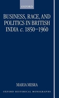 Book Business, Race, and Politics in British India, c.1850-1960 by Maria Misra