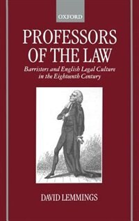 Book Professors of the Law: Barristers and English Legal Culture in the Eighteenth Century by David Lemmings