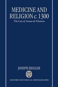Book Medicine and Religion c.1300: The Case of Arnau de Vilanova by Joseph Ziegler